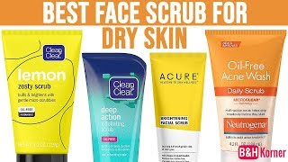 Top 7 Best Face Scrubs For Dry Skin 2019 - Best Skin Care Products