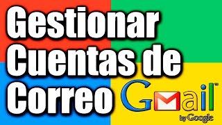 Administrar varias cuentas de correo en una sola cuenta con Gmail