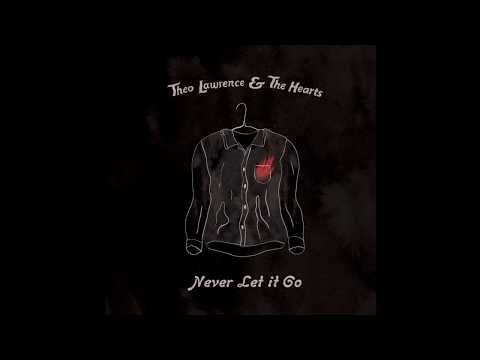 Theo Lawrence & The Hearts - Never Let It Go (2018)