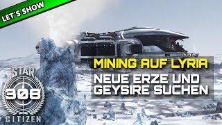 STAR CITIZEN 3.5 [Let's Show] #308 ⭐ MINING AUF LYRIA - Erze & Geysire   Gameplay Deutsch/German