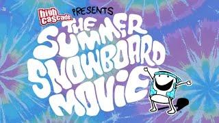 High Cascade Presents: The Summer Snowboard Movie