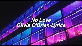 No Love || Olivia O'Brien Lyrics