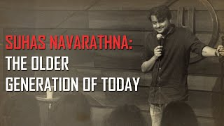 The Older Generation of Today: Stand up comedy by Suhas Navarathna