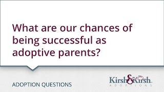 Adoption Questions: What are our chances of being successful as adoptive parents?