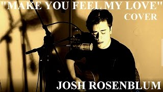"""Make You Feel My Love"" (Bob Dylan) - Josh Rosenblum"