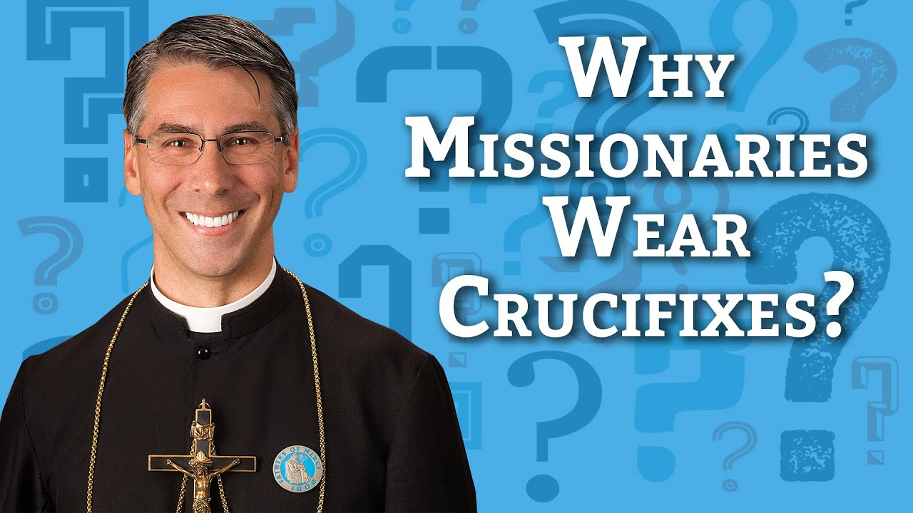 Ask A Priest | Why Do Missionaries Wear Large Crucifixes?