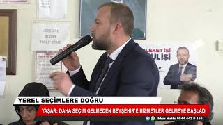 Yaşar: Daha seçim gelmeden Beyşehir'e hizmetler gelmeye başladı