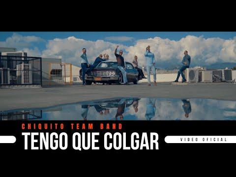 CHIQUITO TEAM BAND – Tengo Que Colgar [Official Video]