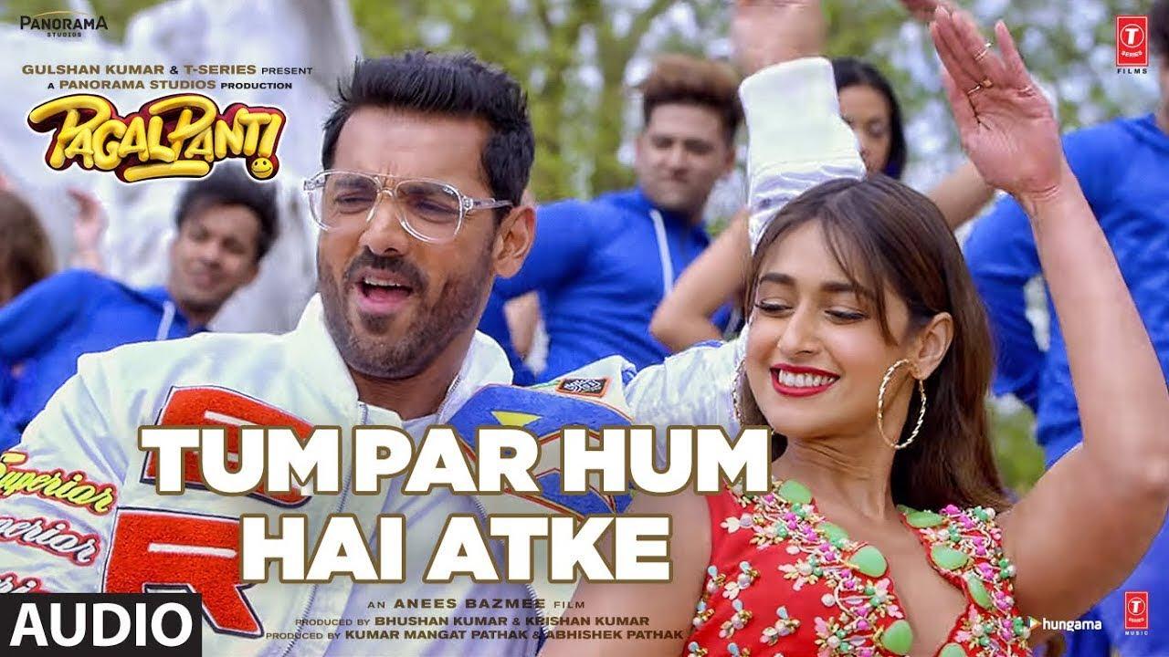 Tum Par Hum Hai Atke Yaara Lyrics    Pagalpanti  John A,Ileana D   Neha Kakkar, Mika Singh  Tanishk B Lyrics