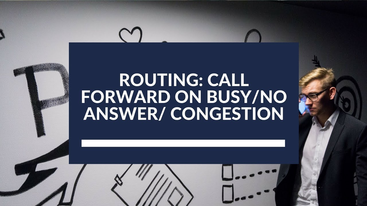 Routing: Call Forward on Busy/No Answer/Congestion