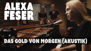 Alexa Feser   Das Gold Von Morgen (Akustik Piano Clip)
