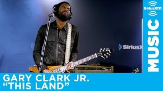 "Gary Clark Jr.   ""This Land"" [Live @ SiriusXM]"