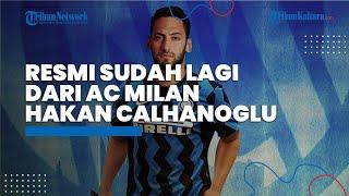 Hakan Calhanoglu Resmi ke Inter Milan, Eks AC Milan Singgung Target Scudetto dan Liga Champions
