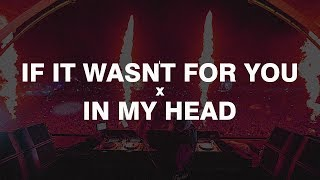 If It Wasn't For You x In My Head | Mashup