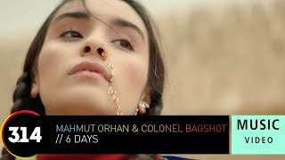 Mahmut Orhan & Colonel Bagshot - 6 Days (Official Music Video HD)