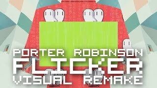 Porter Robinson - Flicker 【VISUAL REMAKE】