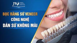 Bọc Răng Sứ Veneer JW - Công Nghệ Dán Sứ KHÔNG MÀI (Chuẩn Quốc Tế)