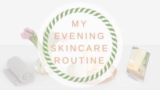 SKINCARE VIDEO: My Evening Skincare Routine