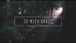 Jonathan and Melissa Helser - So Much Grace (Official Lyric