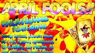 WildWildWes-APRIL FOOLS!! FT. Carey Means,Sleep Lyrical,Shawn Keys,SM,G-I-Rilla,Haze,W.A.T.D.S&MC R