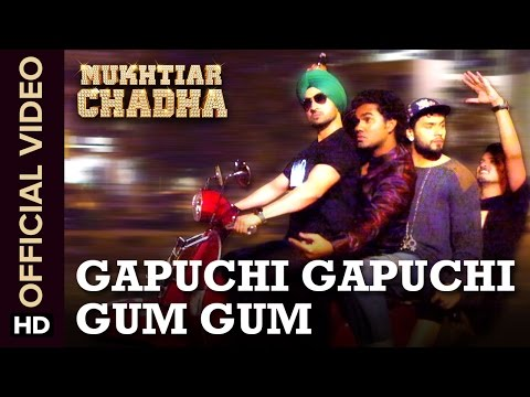 Gapuchi Gapuchi Gum Gum Mukhtiar Chadha  Diljit Dosanjh
