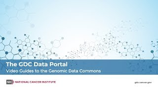 The GDC Data Portal - Video Guides to the Genomic Data Commons