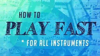 How To Play Fast - For ALL Instruments