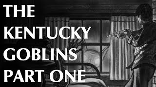 The Kentucky Goblins – Part One – Visitors