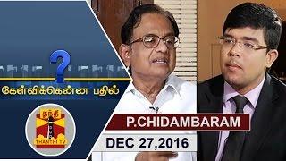 (27/12/2016) Kelvikkenna Bathil | Exclusive Interview with Former Finance Minister P.Chidambaram