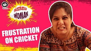 Frustrated Woman FRUSTRATION on Cricket | IPL 2019 | Latest Comedy Video | Sunaina  | Khelpedia