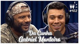 DA CUNHA + GABRIEL MONTEIRO - Flow Podcast #452