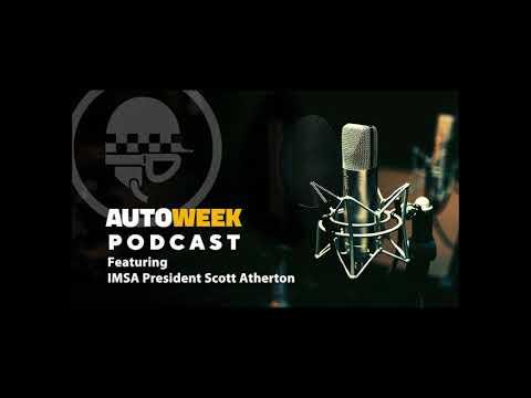 2018 Autoweek Podcast IMSA President Scott Atherton Segment