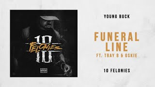 Young Buck   Funeral Line Ft. Tray 8 & Oskie (10 Felonies)