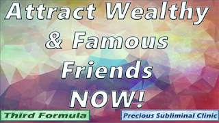 Attract Wealthy and Famous Friends - 3rd Formula [Affirmation+Frequency] - INSTANT RESULTS