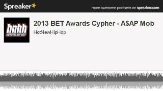 2013 BET Awards Cypher - A$AP Mob (made with Spreaker)