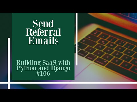 Send Referral Emails - Building SaaS with Python and Django #106 thumbnail