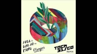 Faul & WAD AD vs. PNAU - Changes (Tocadisco Sunny La Remix)