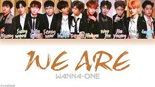 Wanna One (워너원) - WE ARE [HAN ROM ENG Color Coded Lyrics]