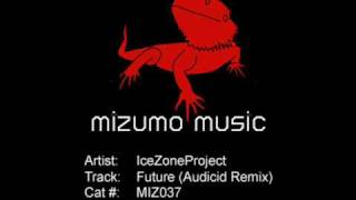 "IceZoneProject ""Future"" (Audicid Remix) [Mizumo Music MIZ037]"