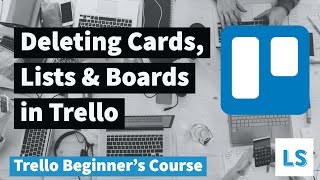 Trello for Beginners - Deleting Cards, Lists and Boards in Trello
