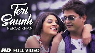 'FEROZ KHAN SONG' TERI SAUNH FULL VIDEO (High Quality Mp3) | DIL DI DIWANGI | LATEST PUNJABI SONG