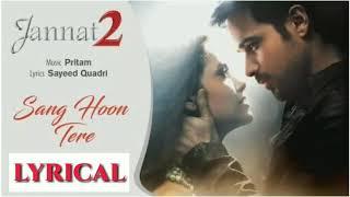 Sang Hoon Tere Lyrics | Jannat 2| Pritam | Emraan Hashmi