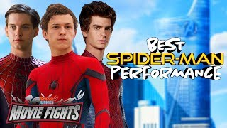 Best Spider-Man Performance?? - MOVIE FIGHTS!!