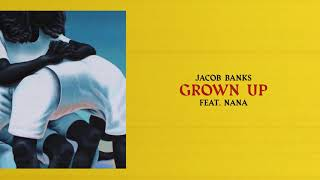 Jacob Banks - Grown Up (ft. NANA) (Official Audio)