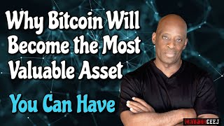 Why Bitcoin Will Become The Most Valuable Asset You Can Have