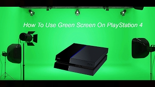 How To Use Green Screen On PlayStation 4 Sharefactory (tutorial)