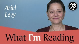 Ariel Levy (author Of THE RULES DO NO'T APPLY) | What I'm Reading