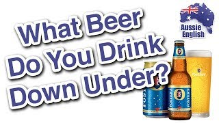 What Beer Do You Drink Down Under? | Learn Australian English | Aussie Culture