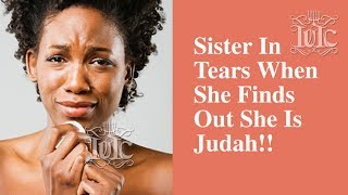 The Israelties: Sister In Tears When She Finds Out She Is Judah!!