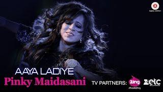 Aaya Ladiye  Pinky Maidasani